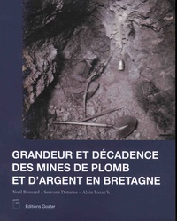 Noël Brouard et Servane Duterne - Grandeur et décadence des mines de plomb et d'argent en Bretagne.