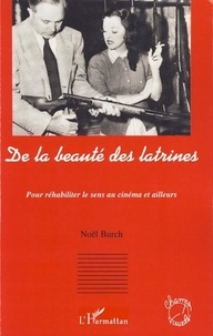 Noël Burch - De la beauté des latrines - Pour réhabiliter le sens au cinéma et ailleurs.