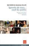 Noël Burch et Geneviève Sellier - Ignorée de tous... sauf du public - Quinze ans de fictions télévisées françaises 1995-2010.