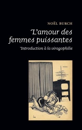 L'amour des femmes puissantes. Introduction à la viragophilie