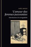 Noël Burch - L'amour des femmes puissantes - Introduction à la viragophilie.