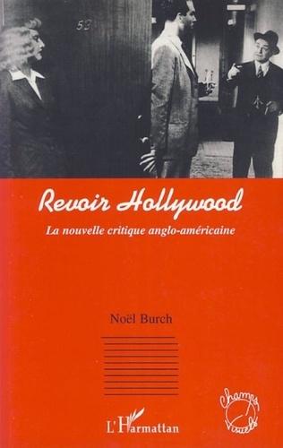 Noël Burch - Revoir Hollywood - La nouvelle critique anglo-américaine.