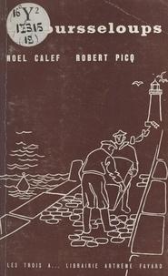 Noël Calef et Robert Picq - Les oursseloups.