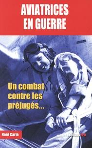 Noël Carle - Aviatrices en guerre - Un combat contre les préjugés.