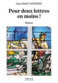 Noël castaing Jean - Pour deux lettres en moins !.