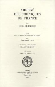 Noël de Fribois - Abrégé des Croniques de France.
