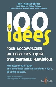 Noël Diamant-Berger - 100 idées pour accompagner un élève dys équipé d'un cartable numérique.