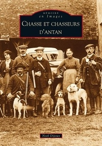 Noël Dijoux - Chasse et chasseurs d'antan.