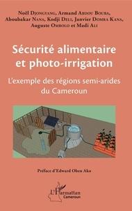 Noël Djongyang et Armand Abdou Bouba - Sécurité alimentaire et photo-irrigation - L'exemple des régions semi-arides du Cameroun.