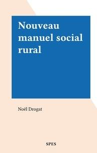 Noël Drogat - Nouveau manuel social rural.