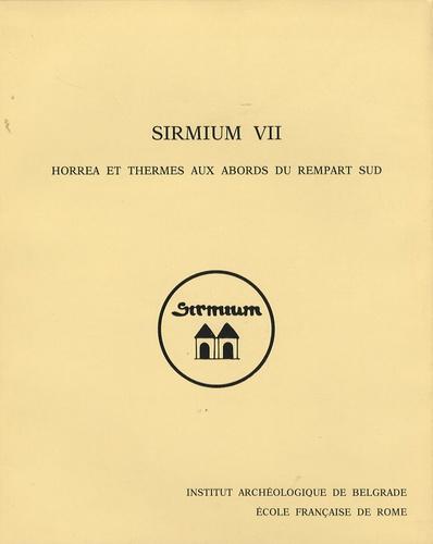 Noël Duval et Vladislav Popovic - Sirmium VII - Horrea et thermes aux abords du rempart sud, Volume 1, Architecture.