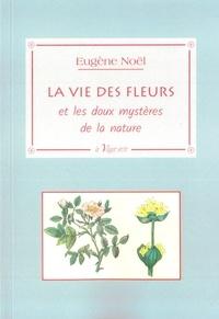 Noel Eugene - La vie des fleurs - et les doux mystères de la nature.