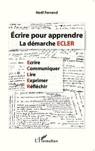 Noël Ferrand - Ecrire pour apprendre - La démarche ECLER.