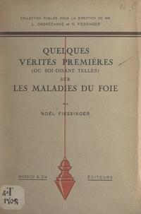 Noël Fiessinger et Louis Ombrédanne - Quelques vérités premières (ou soi-disant telles) sur les maladies du foie.