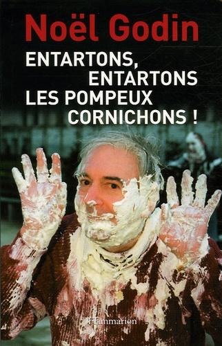 Noël Godin - Entartons, entartons les pompeux cornichons !.