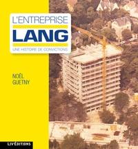 Noël Guetny - L'entreprise Lang - Une histoire de conviction.
