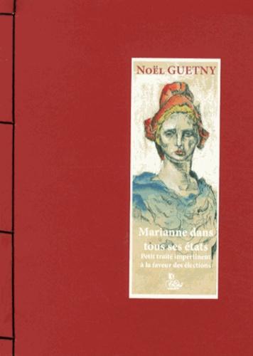 Noël Guetny - Marianne dans tous ses états - Petit traité impertinent à la faveur des élections municipales.