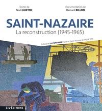 Noël Guetny et Bernard Billon - Saint-Nazaire - La reconstruction (1945-1965).