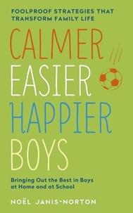 Noël Janis-Norton - Calmer, Easier, Happier Boys - The revolutionary programme that transforms family life.
