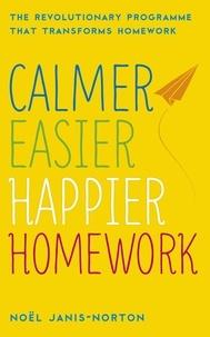 Noël Janis-Norton - Calmer, Easier, Happier Homework - The Revolutionary Programme That Transforms Homework.