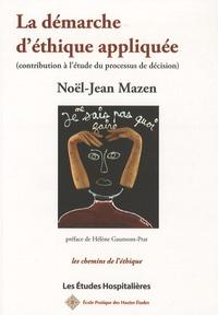 Noël-Jean Mazen - La démarche d'éthique appliquée - Contribution à l'analyse du processus de décision.