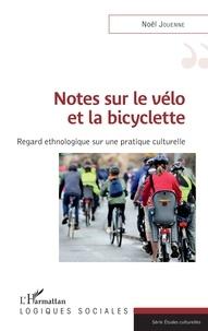 Noël Jouenne - Notes sur le vélo et la bicyclette - Regard ethnologique sur une pratique culturelle.