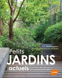 Noël Kingsbury et Maayke De Ridder - Petits jardins actuels - Concevoir des espaces plus naturels et durables.