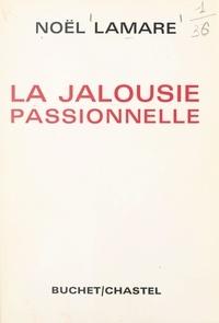 Noël Lamare - La jalousie passionnelle.