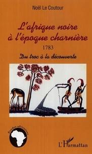 Noël Le Coutour - L'afrique noire à l'époque charnière 1783.