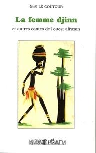 Noël Le Coutour - La femme djinn et autres contes de l'Ouest africain.