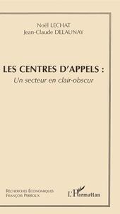 Noël Lechat et Jean-Claude Delaunay - Les centres d'appels : un secteur en clair-obscur.