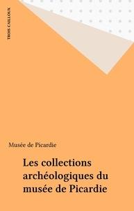 Noël Mahéo - Les collections archéologiques du musée de Picardie - Amiens.