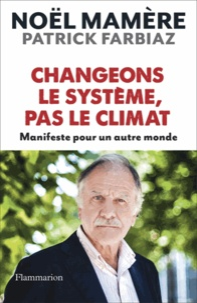 Noël Mamère et Patrick Farbiaz - Changeons le système, pas le climat - Manifeste pour un autre monde.