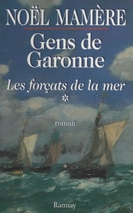 Noël Mamère - Gens de Garonne (1) : Les Forçats de la mer.