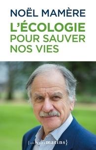 Noël Mamère - L'écologie pour sauver nos vies.