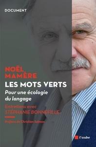 Noël Mamère et Stéphanie Bonnefille - Les mots verts - Pour une écologie du langage.