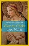 Noël-Marie Rath - Vivre du Christ avec Marie.
