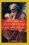 Noël-Marie Rath - Vivre du Christ avec Saint Joseph.