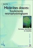 Noël Mei - Médecines douces : Fondements neurophysiologiques - Cerveau, psychisme et maladies.