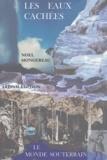 Noël Mongereau - Les eaux cachées - Le monde souterrain.