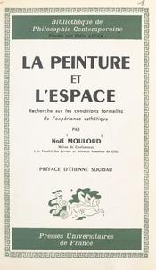 Noël Mouloud et Félix Alcan - La peinture et l'espace - Recherche sur les conditions formelles de l'expérience esthétique.