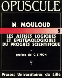 Noël Mouloud - Les Assises logiques et épistémologiques du progrès scientifique - Structures et téléonomies dans une logique des savoirs évolutifs.