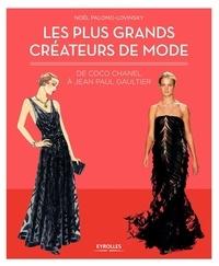 Noël Palomo-Lovinski - Les plus grands créateurs de mode - De Coco Chanel à Jean Paul Gaultier.
