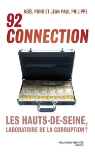 Noël Pons et Jean-Paul Philippe - 92 connection - Les Hauts-de-Seine, laboratoire de la corruption ?.
