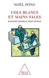 Noël Pons - Cols blancs et mains sales - Economie criminelle, mode d'emploi.