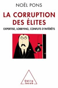 Noël Pons - La corruption des élites - Expertise, lobbying, conflits d'intérêts.