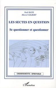 Noël Rath et Marcel Gilbert - Les sectes en question - Se questionner et questionner.