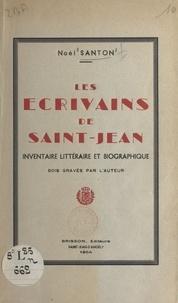 Noël Santon - Les écrivains de Saint-Jean - Inventaire littéraire et biographique.