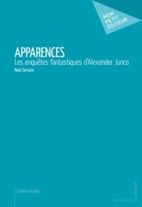 Noel Sarrazin - Apparences - Les enquêtes fantastiques d'Alexander Junco.