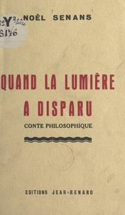 Noël Senans - Quand la lumière a disparu - Conte philosophique.